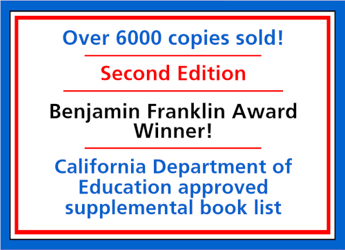 Over 6000 copies sold!  Second Edition.  Benjamin Franklin Award winner! California Department of Education approved supplemental book list.